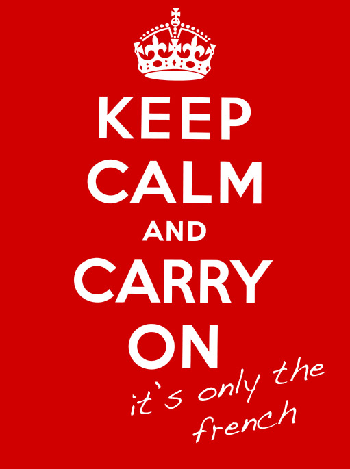 Keep Calm And Carry On It's Only The French