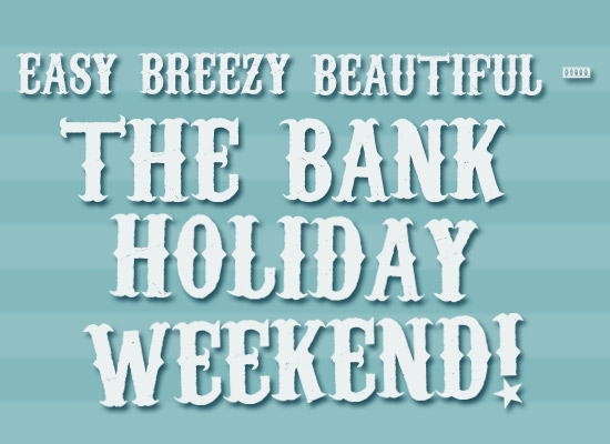 Easy Breezy Beautiful : The Bank Holiday Weekend!  Blue, white letters